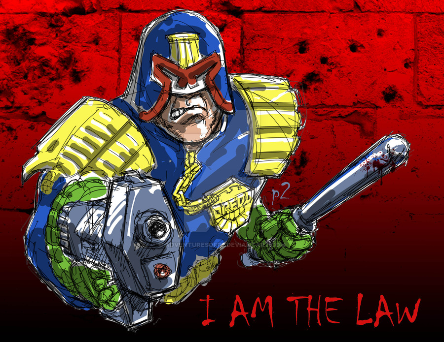 Dredd... I hope you get the reference.
